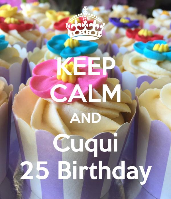 KEEP CALM AND Cuqui 25 Birthday