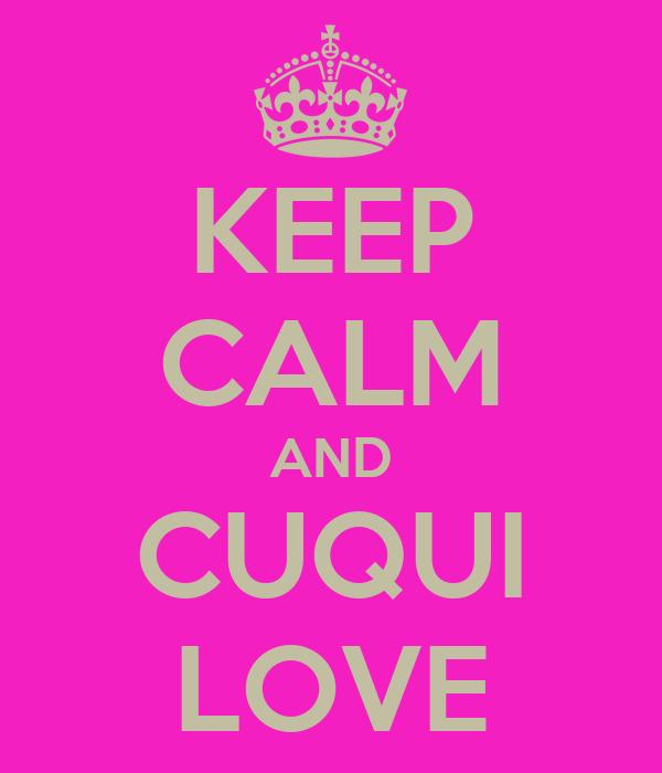 KEEP CALM AND CUQUI LOVE