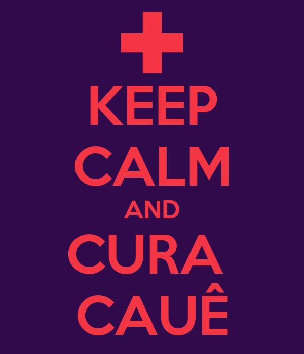 KEEP CALM AND CURA  CAUÊ