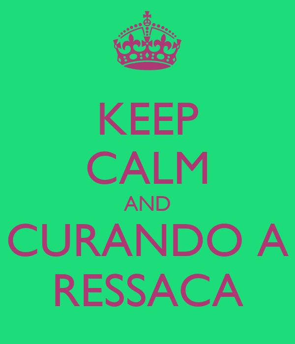 KEEP CALM AND CURANDO A RESSACA