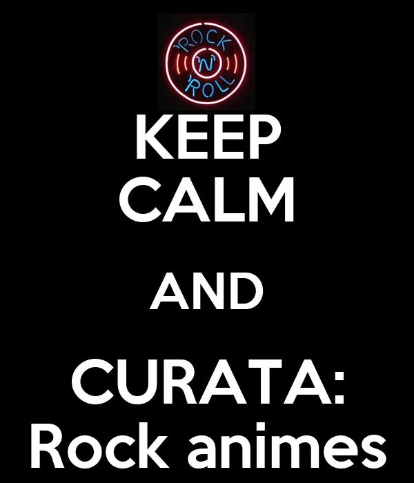 KEEP CALM AND CURATA: Rock animes