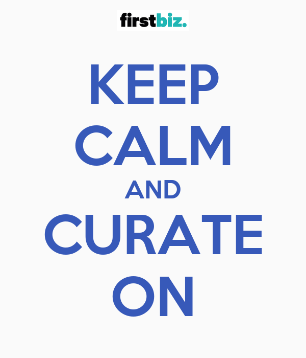 KEEP CALM AND CURATE ON