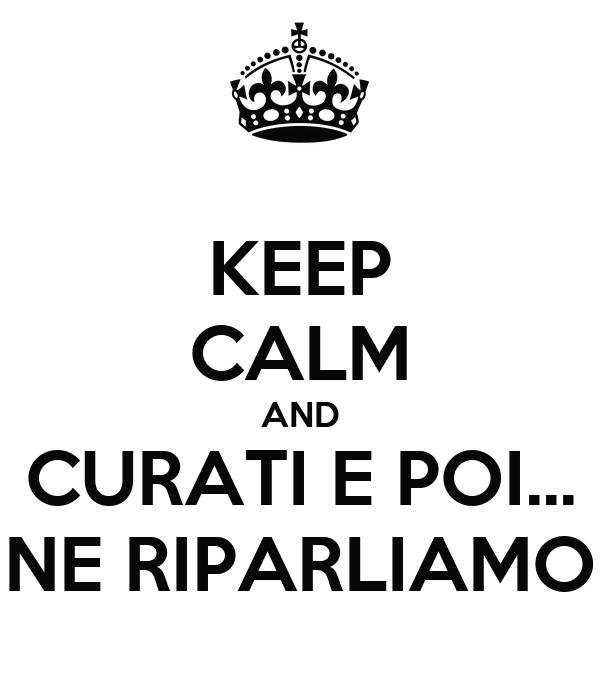 https://sd.keepcalm-o-matic.co.uk/i-w600/keep-calm-and-curati-e-poi-ne-riparliamo-2.jpg