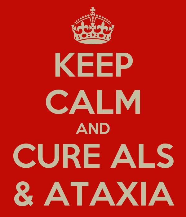 KEEP CALM AND CURE ALS & ATAXIA