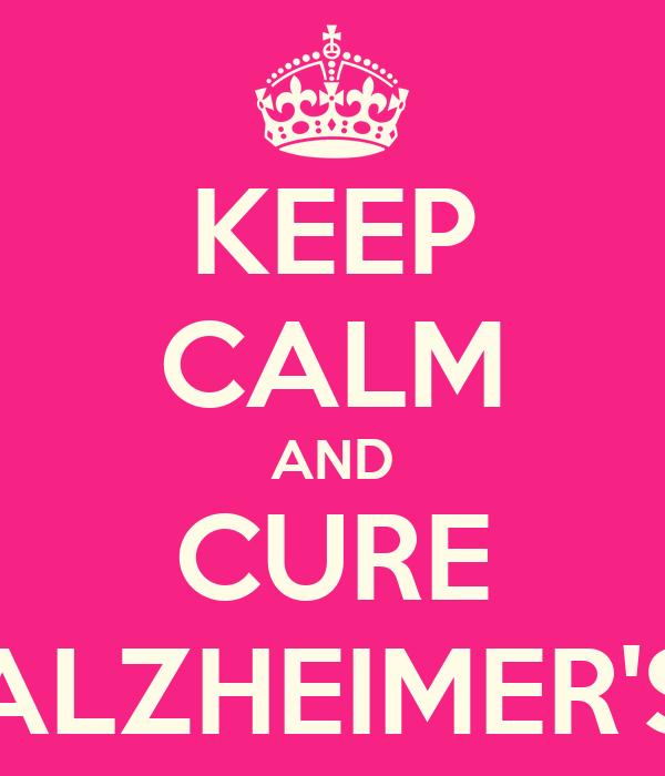 KEEP CALM AND CURE ALZHEIMER'S
