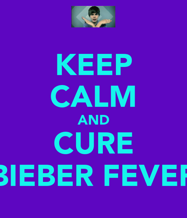 KEEP CALM AND CURE BIEBER FEVER
