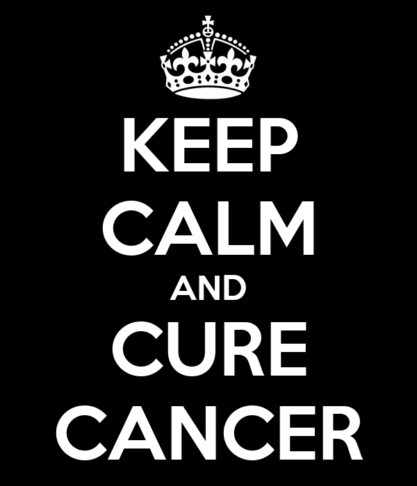 KEEP CALM AND CURE CANCER
