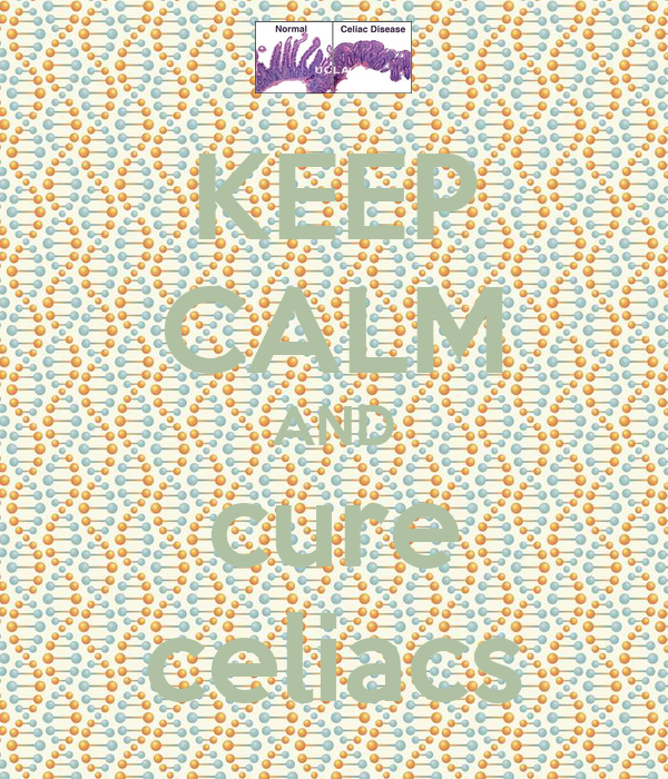 KEEP CALM AND cure celiacs