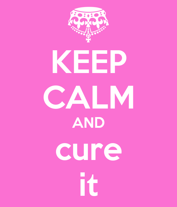 KEEP CALM AND cure it