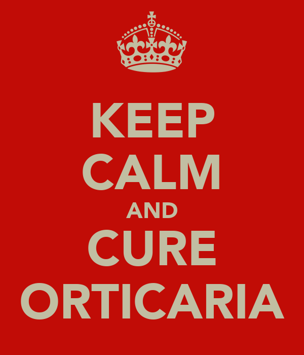 KEEP CALM AND CURE ORTICARIA