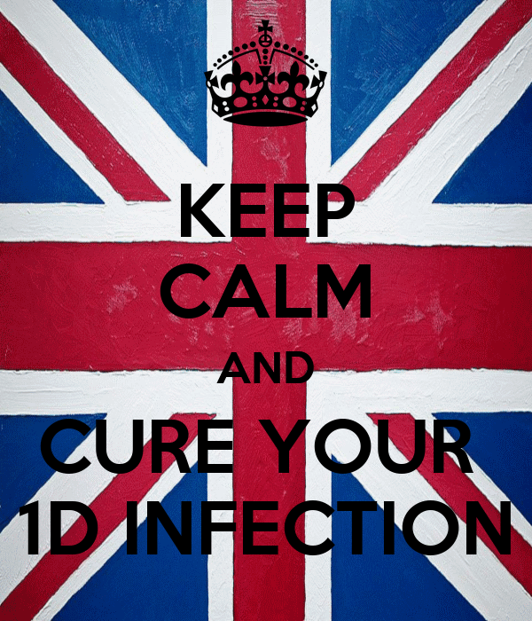 KEEP CALM AND CURE YOUR  1D INFECTION