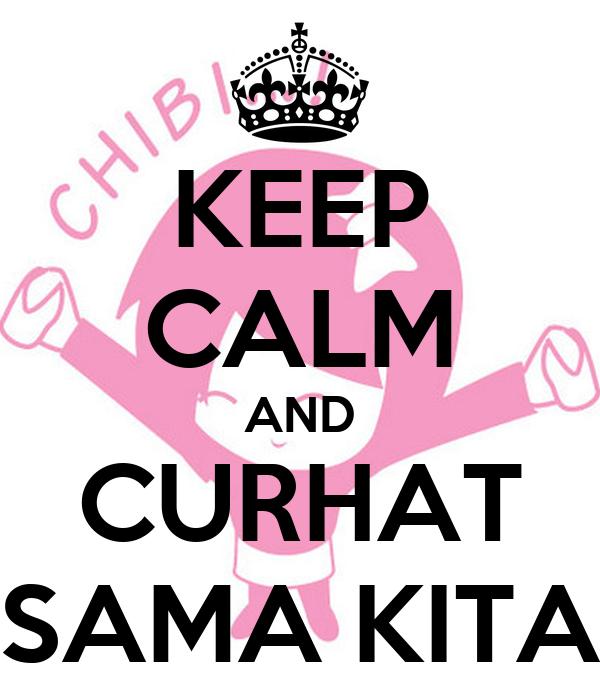 KEEP CALM AND CURHAT SAMA KITA