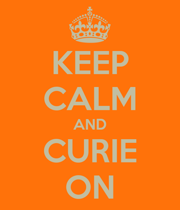 KEEP CALM AND CURIE ON