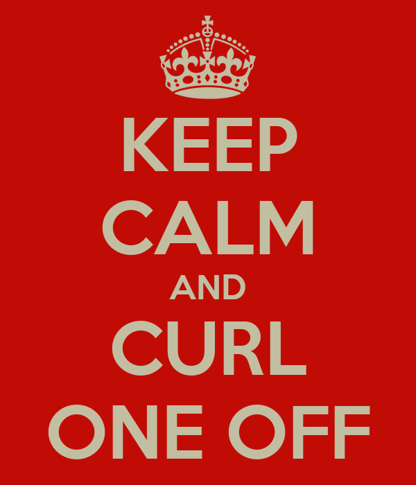 KEEP CALM AND CURL ONE OFF