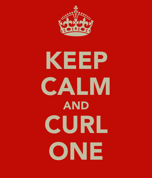 KEEP CALM AND CURL ONE