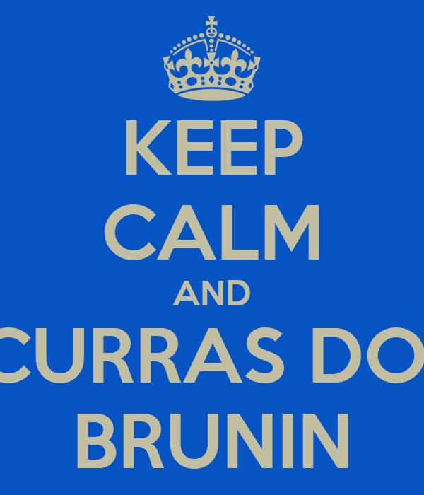 KEEP CALM AND CURRAS DO  BRUNIN