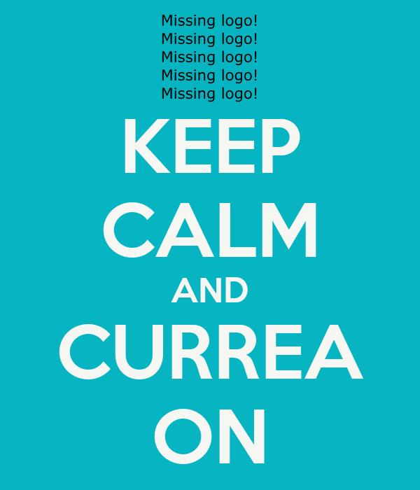 KEEP CALM AND CURREA ON