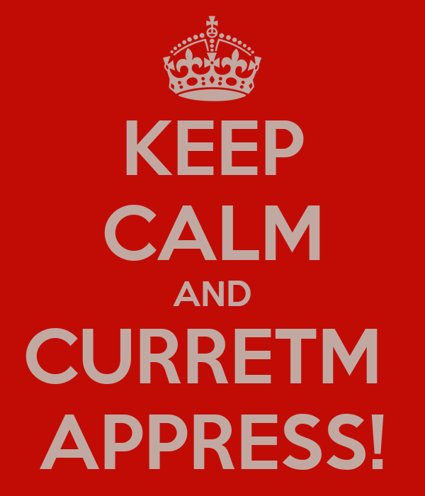 KEEP CALM AND CURRETM  APPRESS!