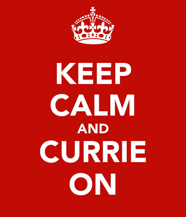 KEEP CALM AND CURRIE ON