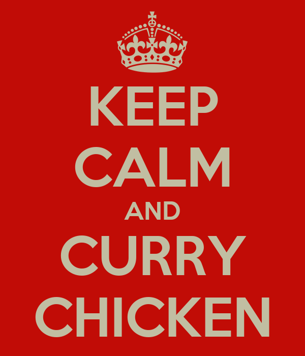 KEEP CALM AND CURRY CHICKEN
