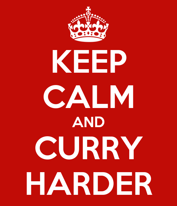 KEEP CALM AND CURRY HARDER