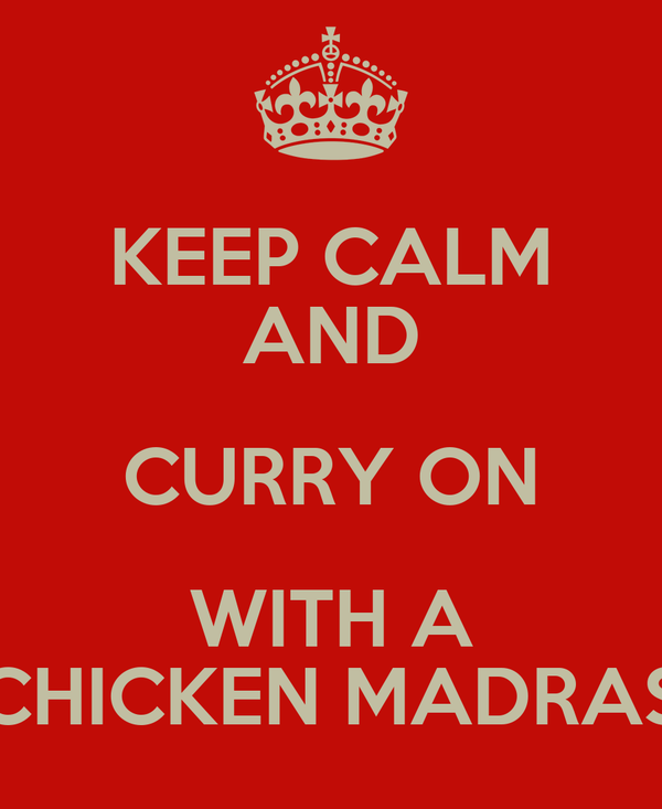 KEEP CALM AND CURRY ON WITH A CHICKEN MADRAS
