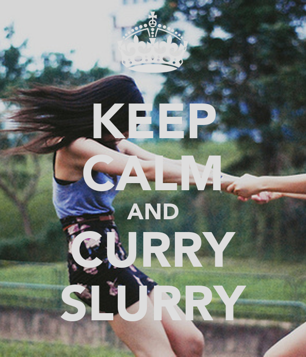 KEEP CALM AND CURRY SLURRY