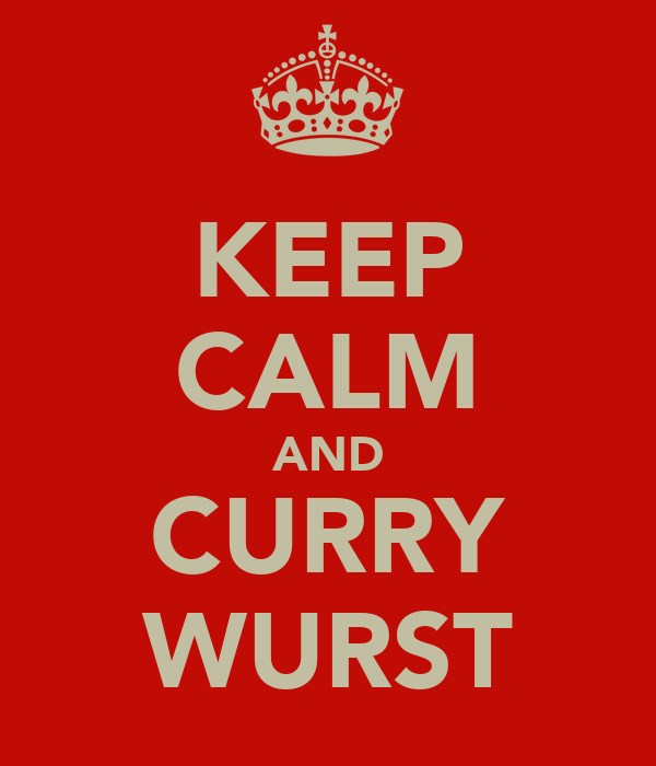 KEEP CALM AND CURRY WURST