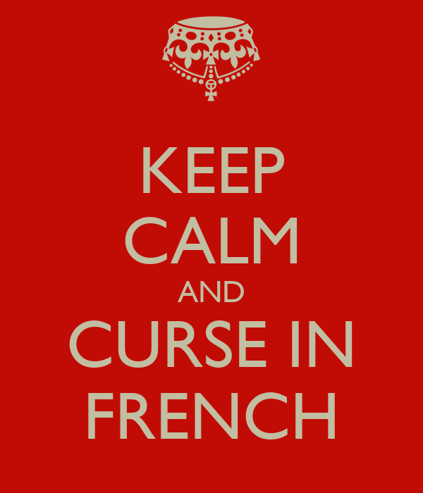 KEEP CALM AND CURSE IN FRENCH