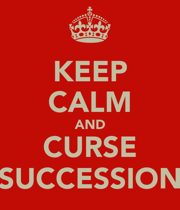 KEEP CALM AND CURSE SUCCESSION
