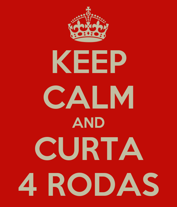 KEEP CALM AND CURTA 4 RODAS