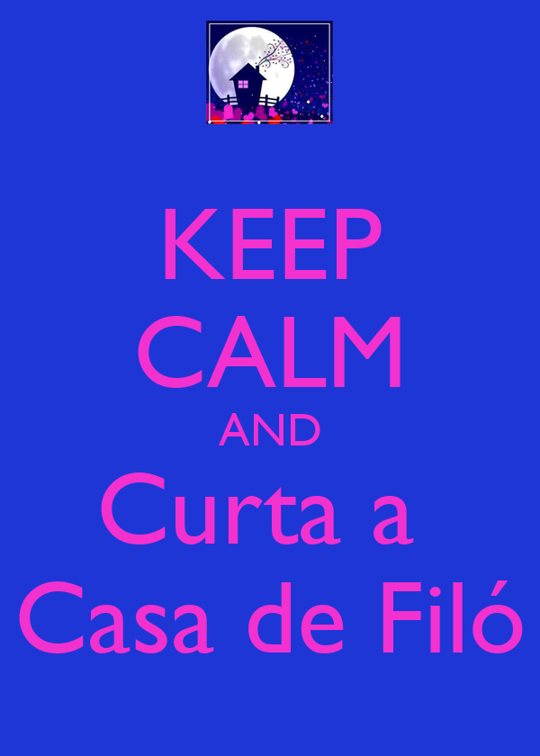 KEEP CALM AND Curta a  Casa de Filó