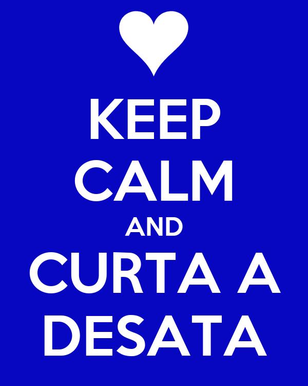 KEEP CALM AND CURTA A DESATA