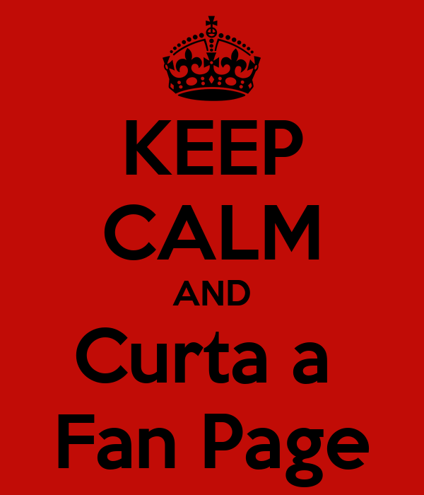 KEEP CALM AND Curta a  Fan Page