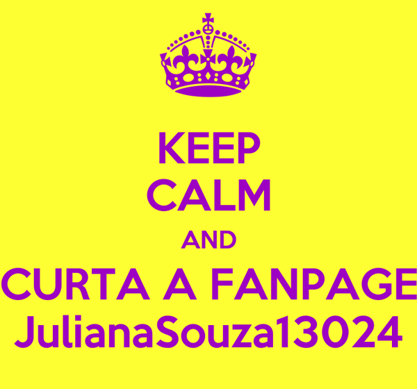 KEEP CALM AND CURTA A FANPAGE JulianaSouza13024
