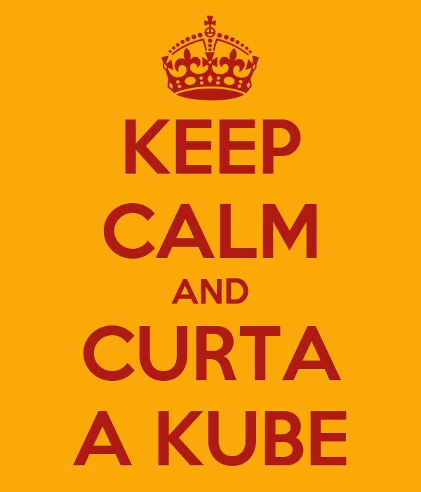 KEEP CALM AND CURTA A KUBE