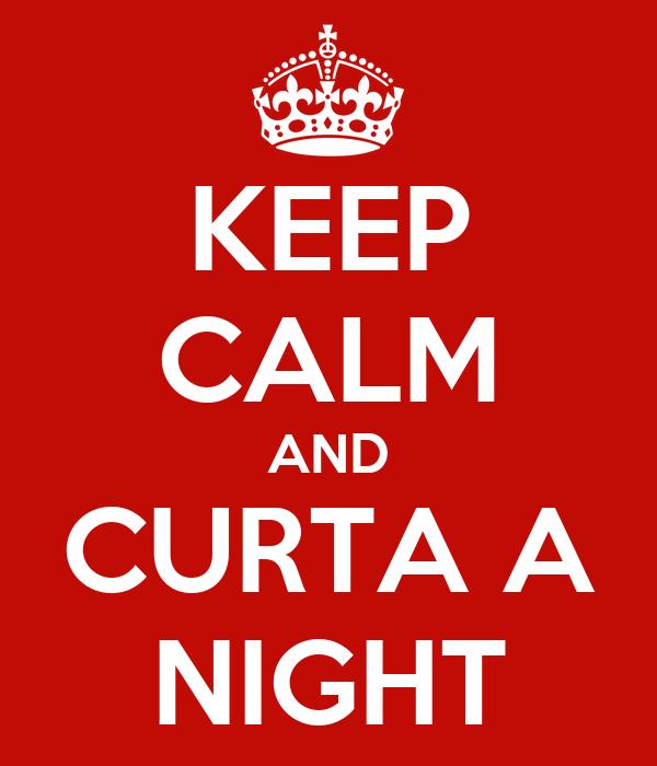 KEEP CALM AND CURTA A NIGHT