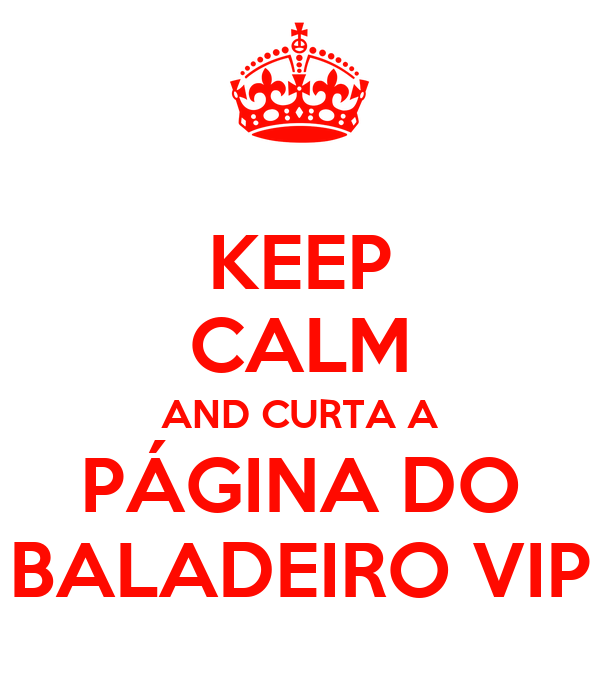KEEP CALM AND CURTA A PÁGINA DO  BALADEIRO VIP