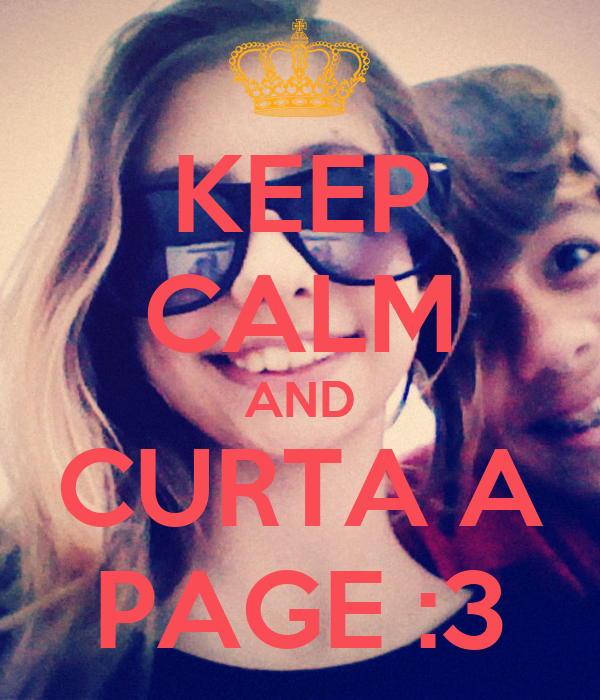 KEEP CALM AND CURTA A PAGE :3
