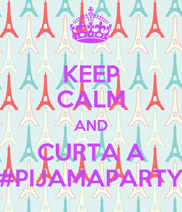 KEEP CALM AND CURTA A #PIJAMAPARTY