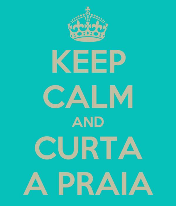 KEEP CALM AND CURTA A PRAIA