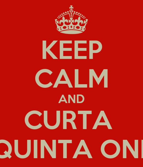 KEEP CALM AND CURTA  A QUINTA ONDA