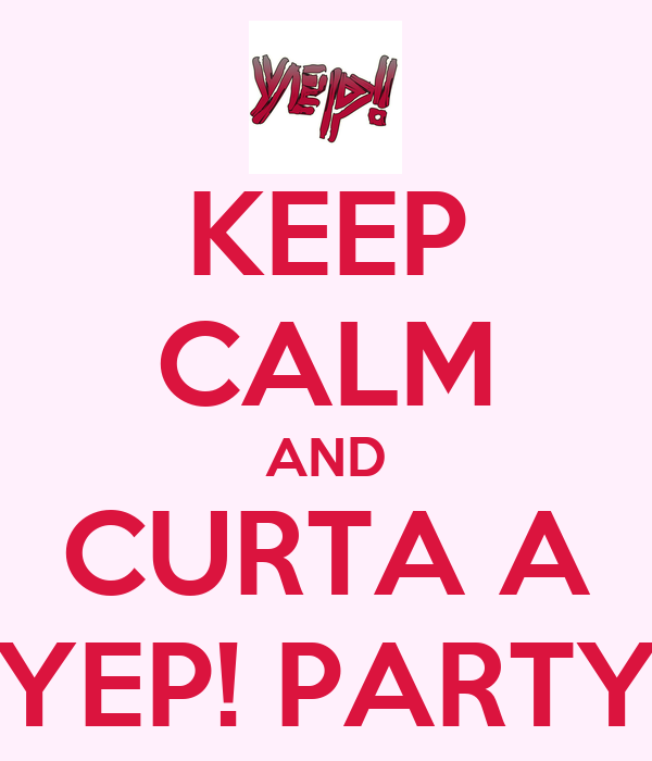 KEEP CALM AND CURTA A YEP! PARTY