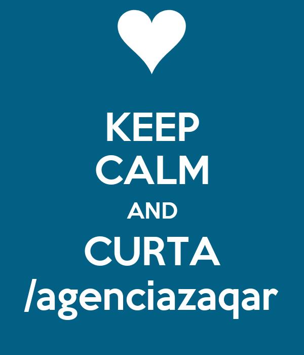 KEEP CALM AND CURTA /agenciazaqar