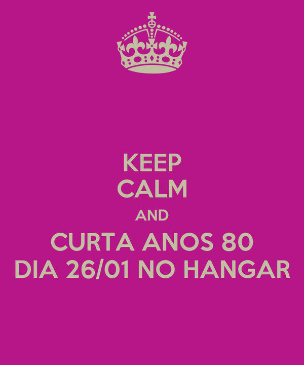 KEEP CALM AND CURTA ANOS 80 DIA 26/01 NO HANGAR