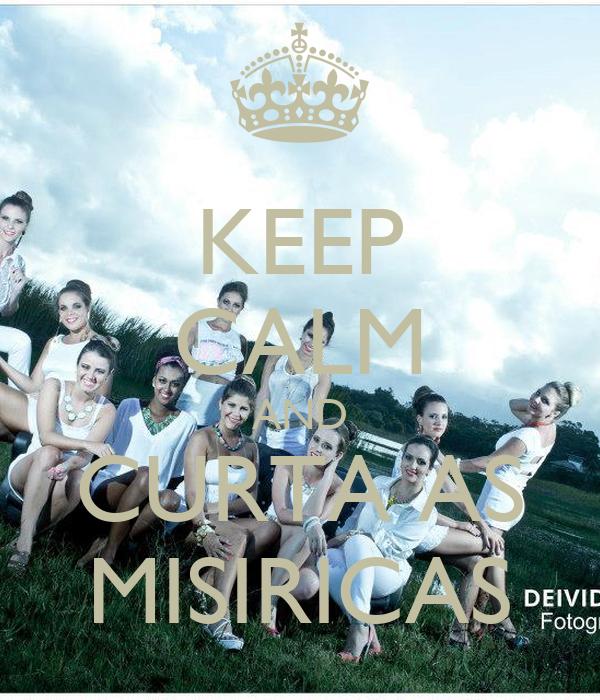 KEEP CALM AND CURTA AS MISIRICAS