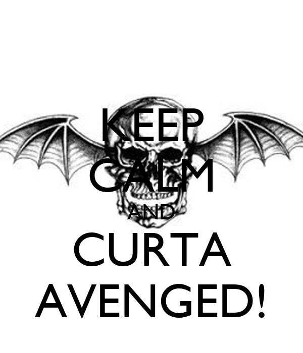 KEEP CALM AND CURTA AVENGED!