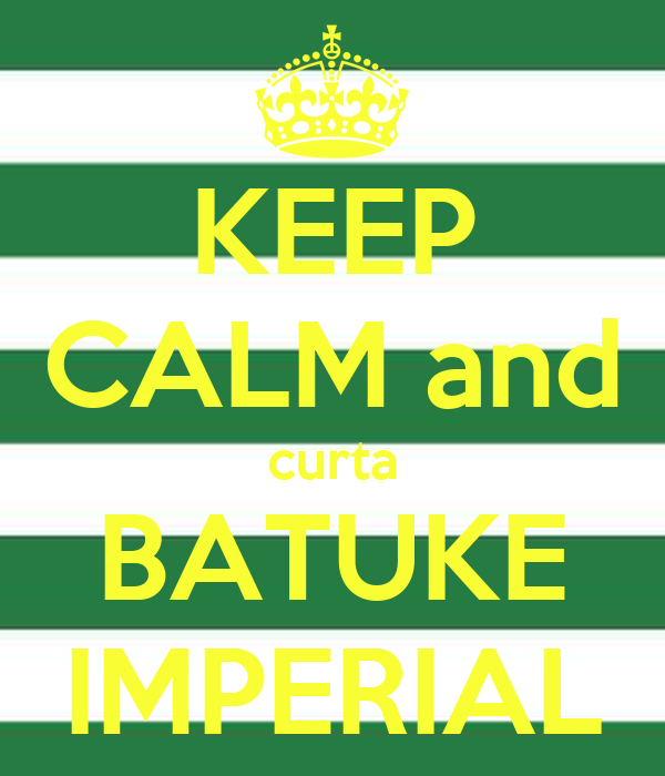 KEEP CALM and curta BATUKE IMPERIAL