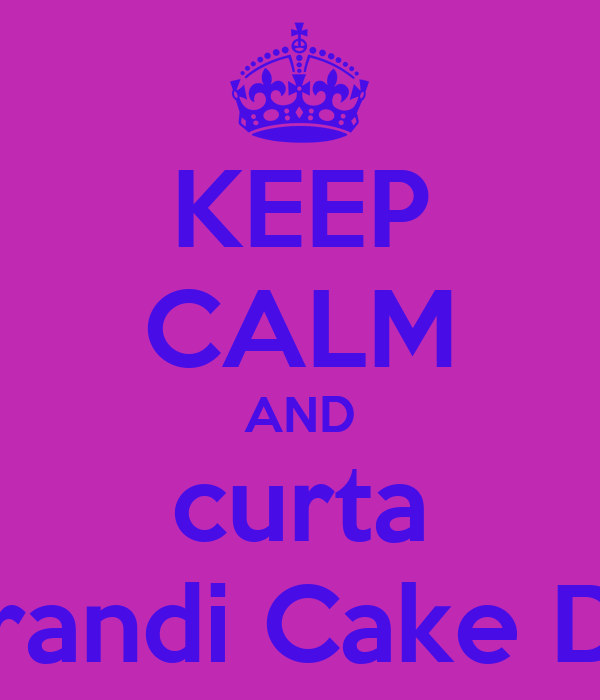 KEEP CALM AND curta Bruna Brandi Cake Desinger