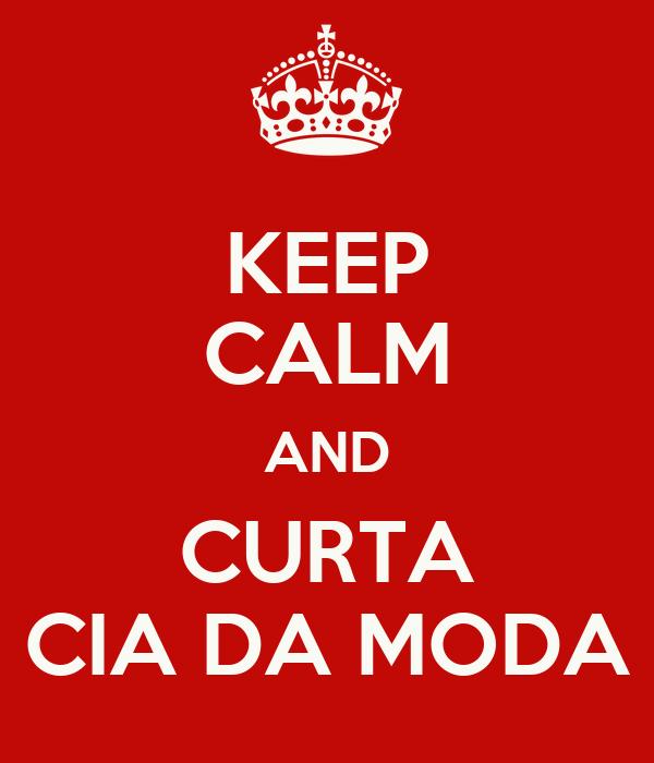KEEP CALM AND CURTA CIA DA MODA